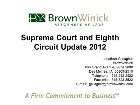 Supreme Court and Eighth Circuit Update 2012 Jonathan Gallagher BrownWinick 666 Grand Avenue, Suite 2000 Des Moines, IA 50309-2510 Telephone: 515-242-2422.