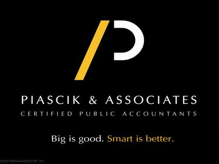 © 2010 PIASCIK & ASSOCIATES, P.C.. © 2010 Piascik and Associates, P.C. TAX ISSUES U.S. COMPANIES FACE WHEN CHOOSING TO DO BUSINESS ABROAD Presented by: