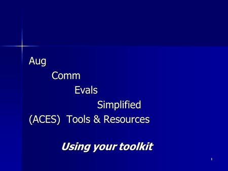 1 AugCommEvalsSimplified (ACES) Tools & Resources Using your toolkit.