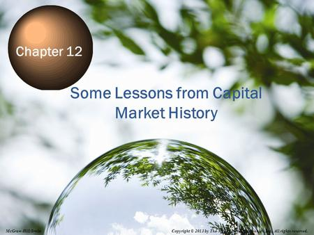 12-1 Some Lessons from Capital Market History Chapter 12 Copyright © 2013 by The McGraw-Hill Companies, Inc. All rights reserved. McGraw-Hill/Irwin.