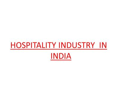 HOSPITALITY INDUSTRY <strong>IN</strong> <strong>INDIA</strong>. HOSPITALITYINDUSTRYHOSPITALITYINDUSTRY Hotel Industry Travel and <strong>Tourism</strong> Industry Hotels Restaurants Star Rated Hotels.