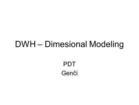 DWH – Dimesional Modeling PDT Genči. 2 Outline Requirement gathering Fact and Dimension table Star schema Inside dimension table Inside fact table STAR.