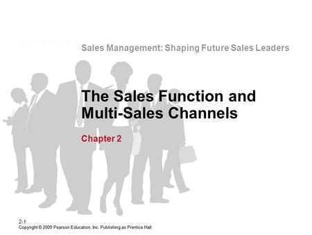 Sales Management: Shaping Future Sales Leaders Copyright © 2009 Pearson Education, Inc. Publishing as Prentice Hall. 2-1 Copyright © 2009 Pearson Education,