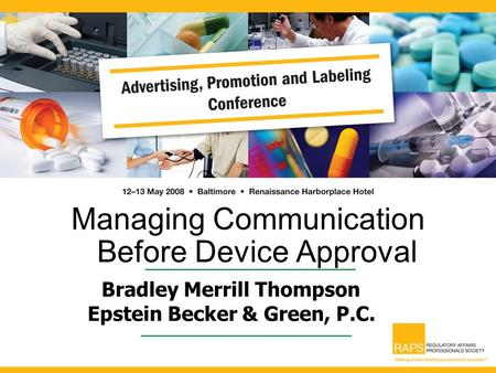 Managing Communication Before Device Approval Bradley Merrill Thompson Epstein Becker & Green, P.C.