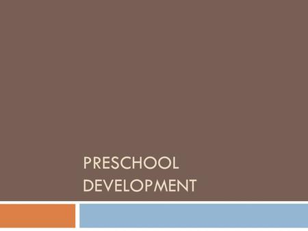 PRESCHOOL DEVELOPMENT. Preschool Age  Preschoolers are children ages 3-5  Most preschoolers will attend full time or part time preschool programs before.