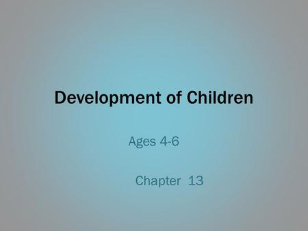 Development of Children Ages 4-6 Chapter 13. Rate of Growth Between ages 4-6 is slightly slower than age 1-2 Average increase in height is 2.5-3 inches.