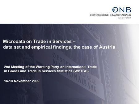 Microdata on Trade in Services – data set and empirical findings, the case of Austria 2nd Meeting of the Working Party on International Trade in Goods.