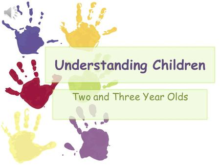 Understanding Children Two and Three Year Olds.