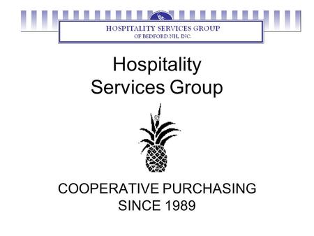 Hospitality Services Group COOPERATIVE PURCHASING SINCE 1989.