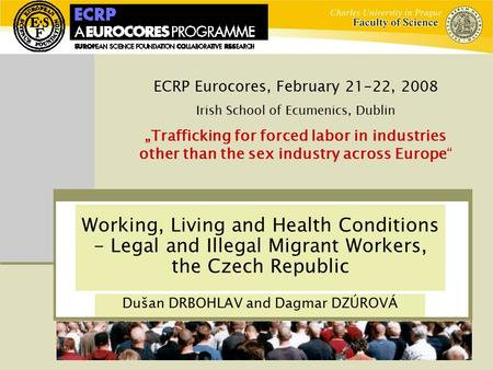 Working, Living and Health Conditions - Legal and Illegal Migrant Workers, the Czech Republic ECRP Eurocores, February 21-22, 2008 Irish School of Ecumenics,