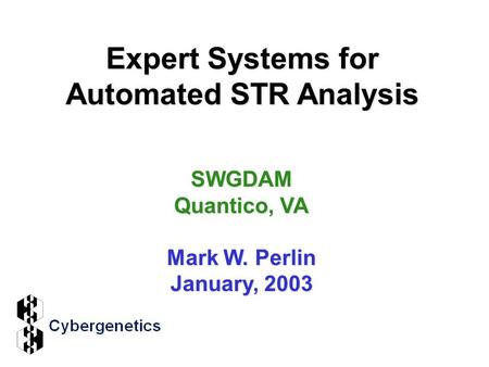 Expert Systems for Automated STR Analysis SWGDAM Quantico, VA Mark W. Perlin January, 2003.