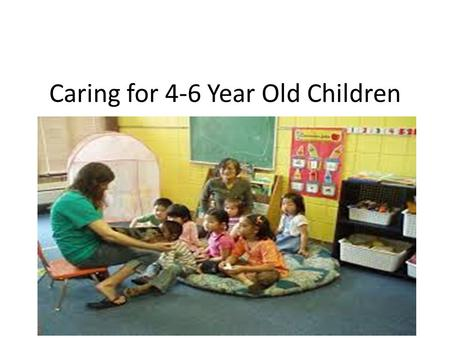 Caring for 4-6 Year Old Children