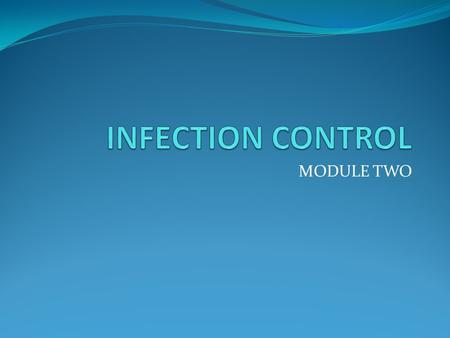 MODULE TWO. AIM To understand the causes and spread of infection and be able to apply the principles of infection prevention and control.