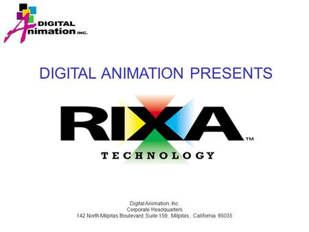 DIGITAL ANIMATION PRESENTS Digital Animation, Inc. Corporate Headquarters 142 North Milpitas Boulevard, Suite 159, Milpitas, California 95035.