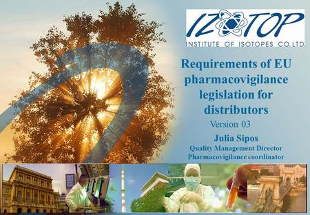 Requirements of EU pharmacovigilance legislation for distributors Julia Sipos Quality Management Director Pharmacovigilance coordinator Version 03.