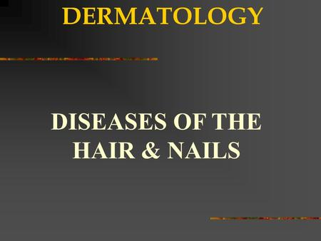 DERMATOLOGY DISEASES OF THE HAIR & NAILS. ANDROGENETIC ALOPECIA.