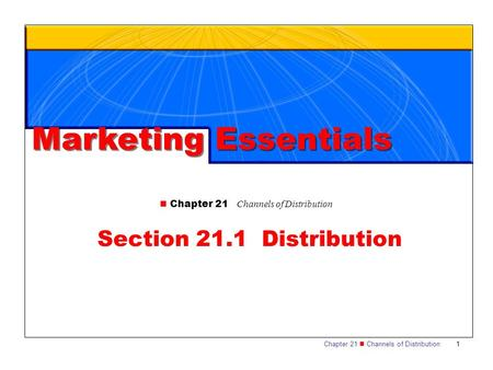 Chapter 21 Channels of Distribution 1 Section 21.1 Distribution Chapter 21 Channels of Distribution Marketing Essentials.