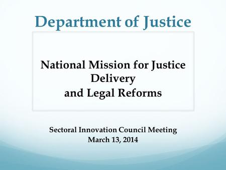 Department of Justice National Mission for Justice Delivery and Legal Reforms Sectoral Innovation Council Meeting March 13, 2014.