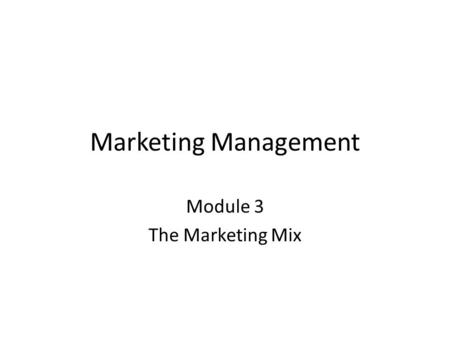 Marketing Management Module 3 The Marketing Mix.