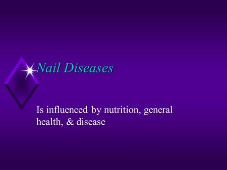 Nail Diseases Is influenced by nutrition, general health, & disease.