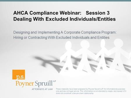 AHCA Compliance Webinar: Session 3 Dealing With Excluded Individuals/Entities Designing and Implementing A Corporate Compliance Program: Hiring or Contracting.