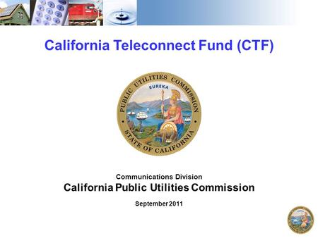 1 California Teleconnect Fund (CTF) Communications Division California Public Utilities Commission September 2011.