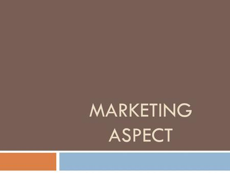 MARKETING ASPECT.  The Marketing Plan section explains how you're going to get your customers to buy your products and/or services.  Marketing Plan.
