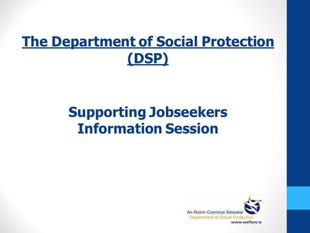 The Department of Social Protection (DSP) Supporting Jobseekers Information Session.