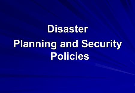 Disaster Planning and Security Policies. Threats to data DeliberateTerrorism Criminal vandalism/sabotage White collar crime Accidental Floods and fire,