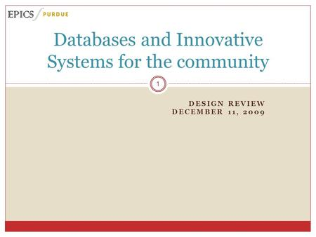 DESIGN REVIEW DECEMBER 11, 2009 Databases and Innovative Systems for the community 1.