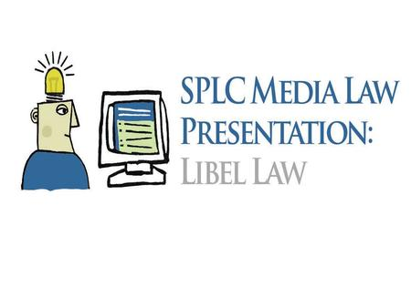 Libel Law for High School Student Journalists An introduction to libel law for high school student journalists and their advisers This presentation was.