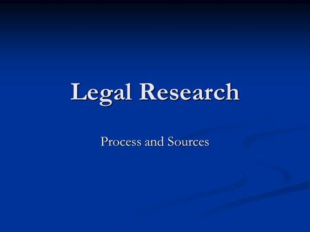 Legal Research Process and Sources. George William Hopper Law Library