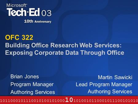 OFC 322 Building Office Research Web Services: Exposing Corporate Data Through Office Brian Jones Program Manager Authoring Services Martin Sawicki Lead.