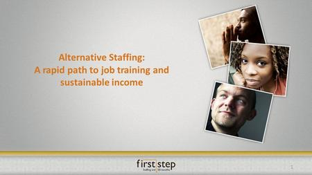 Alternative Staffing: A rapid path to job training and sustainable income 1.