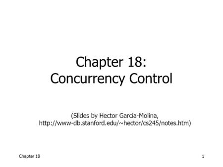 Chapter 181 Chapter 18: Concurrency Control (Slides by Hector Garcia-Molina,