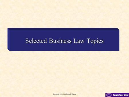 Copyright © 2008 by Robert B. Carton Selected Business Law Topics.