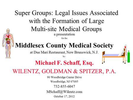 Super Groups: Legal Issues Associated with the Formation of Large Multi-site Medical Groups a presentation for the Middlesex County Medical Society at.