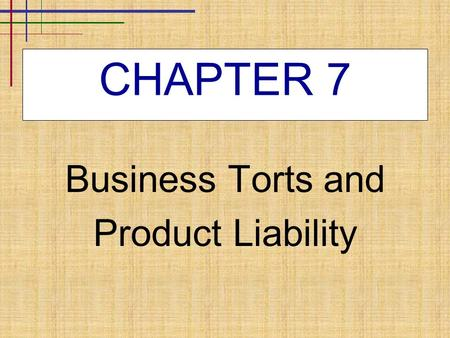 CHAPTER 7 Business Torts and Product Liability.