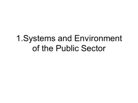 1.Systems and Environment of the Public Sector. Value: Humanism <strong>Theory</strong>: Motivation Behavioral Model Human Relation School Organization Development School.