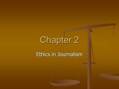 Chapter 2 Ethics in Journalism. The Functions of a Journalist Political– watch over government to see that corruption is not happening Political– watch.