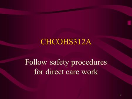 1 CHCOHS312A Follow safety procedures for direct care work.