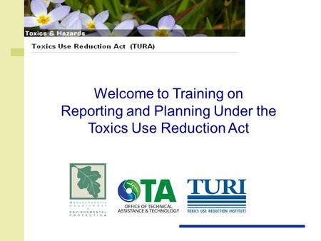 Welcome to Training on Reporting and Planning Under the Toxics Use Reduction Act.