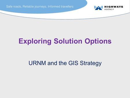Exploring Solution Options URNM and the GIS Strategy.