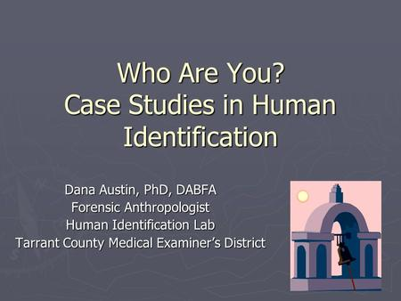 Who Are You? Case Studies in Human Identification