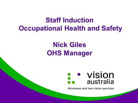 Staff Induction Occupational Health and Safety Nick Giles OHS Manager.