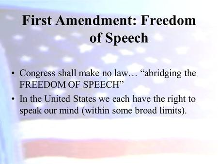 "First Amendment: Freedom of Speech Congress shall make no law… ""abridging the FREEDOM OF SPEECH"" In the United States we each have the right to speak our."