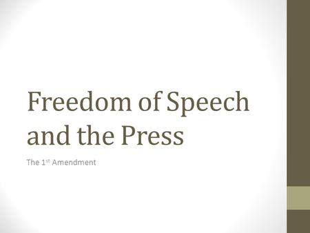Freedom of Speech and the Press The 1 st Amendment.