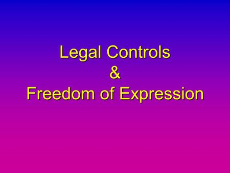 Legal Controls & Freedom of Expression. Freedom of Expression Free Press Contained in the Bill of Rights (The first ten amendments to the U.S. Constitution.)Contained.