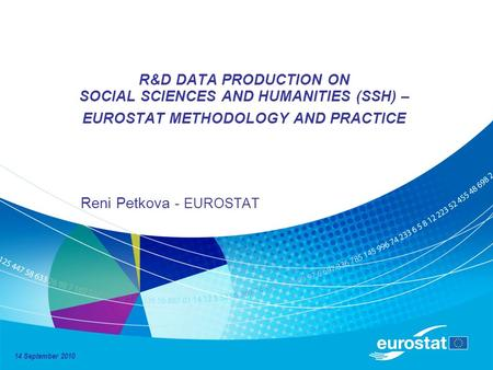 R&D DATA PRODUCTION ON SOCIAL SCIENCES AND HUMANITIES (SSH) – EUROSTAT METHODOLOGY AND PRACTICE Reni Petkova - EUROSTAT 14 September 2010.
