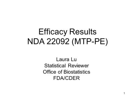 1 Efficacy Results NDA 22092 (MTP-PE) Laura Lu Statistical Reviewer Office of Biostatistics FDA/CDER.